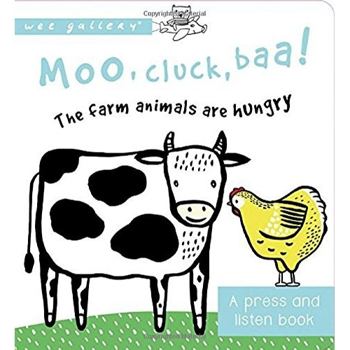 A Press and Listen Sound Book: Moo, Cluck, Baa! The Farm Animals are Hungry